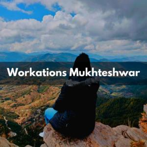 workations mukhteshwar